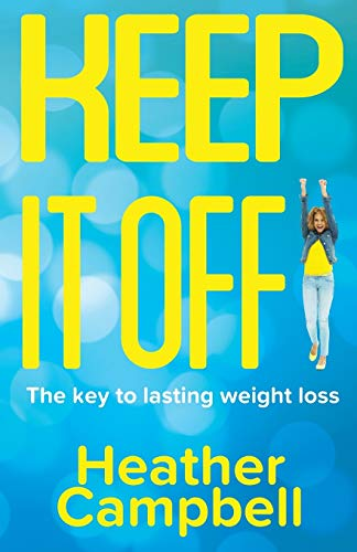 Keep It Off!: The Key To Lasting Weight Loss by Heather Campbell (University of Sheffield UK)