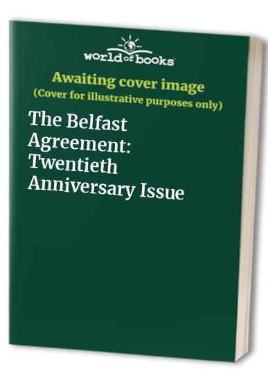 The Belfast Agreement: Twentieth Anniversary Issue By Edited by Chris Agee