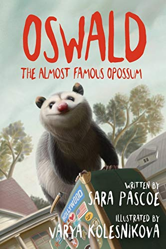 Oswald, the Almost Famous Opossum By Sara Pascoe