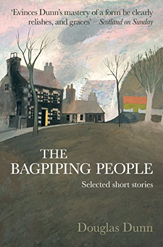 The Bagpiping People: Selected Short Stories by Douglas Dunn