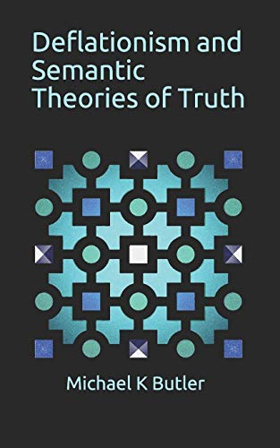Deflationism and Semantic Theories of Truth By Michael K. Butler