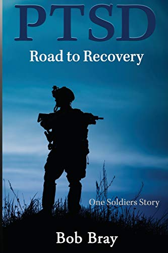 Ptsd Road to Recovery By Bob Bray