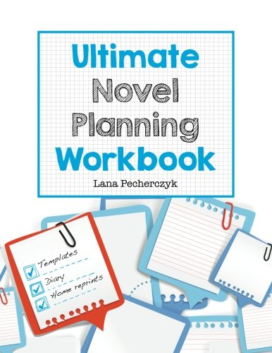 Ultimate Novel Planning Workbook: Worksheets for the Writer by Pecherczyk Lana (Michelle Has Been the Treasurer for Melbourne Romance Writers Guild (Mrwg) Since 2012)