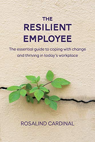 The Resilient Employee By Rosalind Cardinal
