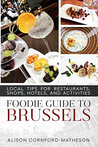The Foodie Guide to Brussels By Alison Cornford-Matheson