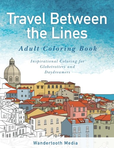 Travel Between the Lines Adult Coloring Book By Travel Between the Adult Coloring Books