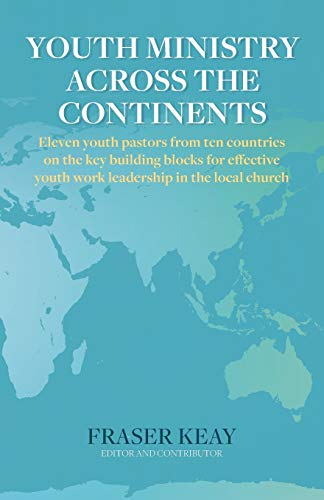 Youth Ministry Across the Continents By Fraser Keay