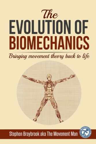 The Evolution of Biomechanics: Bringing movement theory back to life By Stephen Braybrook