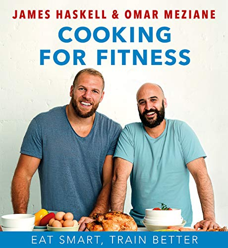 Cooking For Fitness: Eat Smart, Train Better By James Haskell