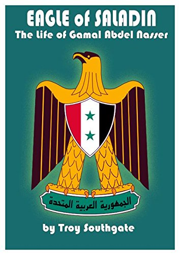 Eagle of Saladin: The Life of Gamal Abdel Nasser By Troy Southgate