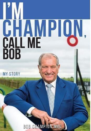 I'm Champion, Call Me Bob By Bob Champion, MBE