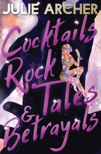 Cocktails, Rock Tales & Betrayals By Julie Archer