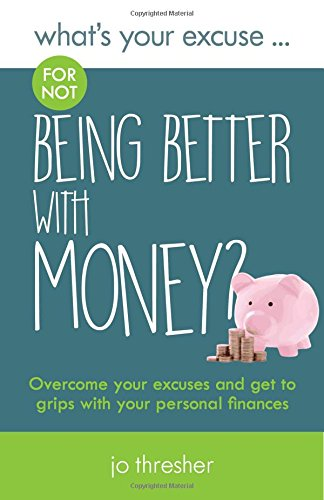 What's Your Excuse for not Being Better With Money? By Jo Thresher