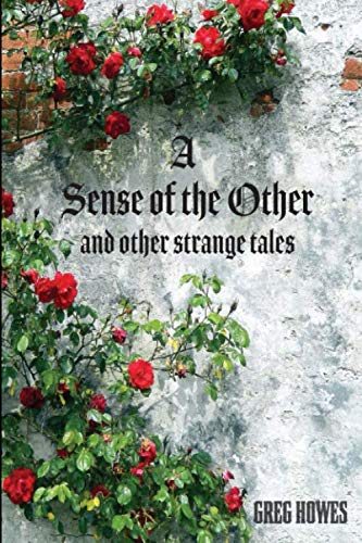 A Sense of The Other and other strange tales By Greg Howes
