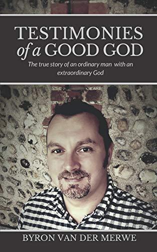 Testimonies of a Good God By Byron van der Merwe