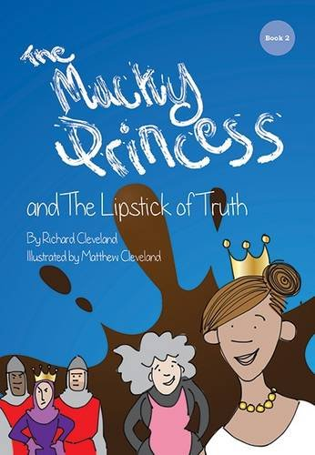 The Mucky Princess : And the Lipstick of Truth By Richard Cleveland