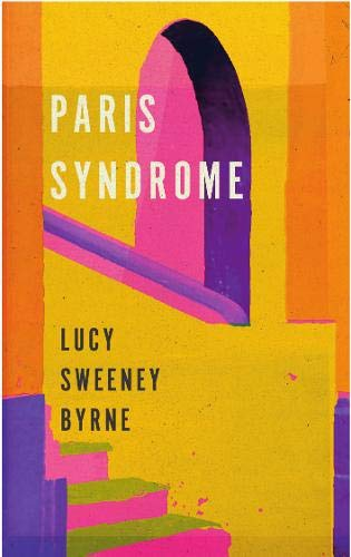 Paris Syndrome By Lucy Sweeney Byrne