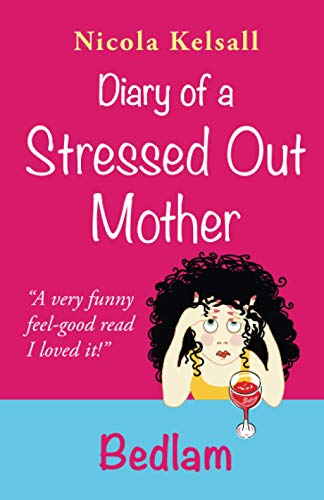 Diary of a Stressed out Mother By Nicola Kelsall