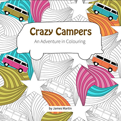 Crazy Campers - An Adventure in Colouring By James Martin