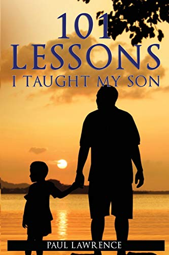 101 Lessons I Taught My Son By Dr Paul Lawrence (Open University UK)