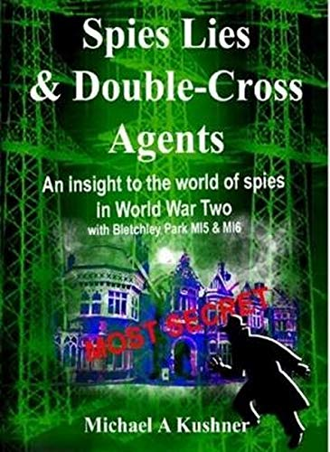 Spies Lies & Double Cross Agents By Michael A. Kushner