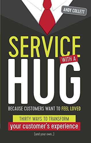 Service with a HUG - Thirty Ways to Transform Your Customer's Experience (and your own...) By Andy Collett