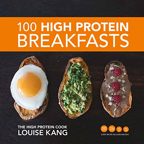 100 High Protein Breakfasts By Louise Kang