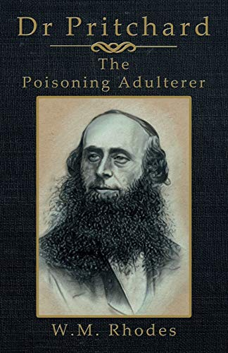 Dr Pritchard The Poisoning Adulterer By W M Rhodes
