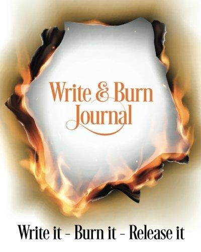 Write & Burn Journal: Write It - Burn It - Release It By Sunny Dawn Johnston