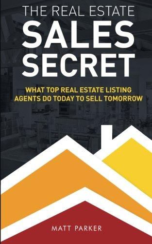 The Real Estate Sales Secret By Matt Parker