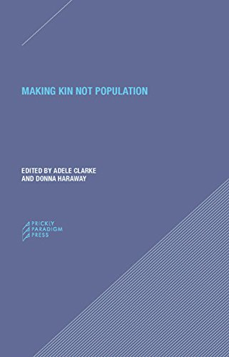 Making Kin not Population - Reconceiving Generations By Adele Clarke