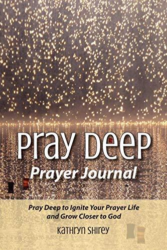 Pray Deep Prayer Journal By Kathryn Shirey