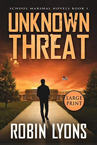 UNKNOWN THREAT (School Marshal Novels Book 1) By Robin Lyons