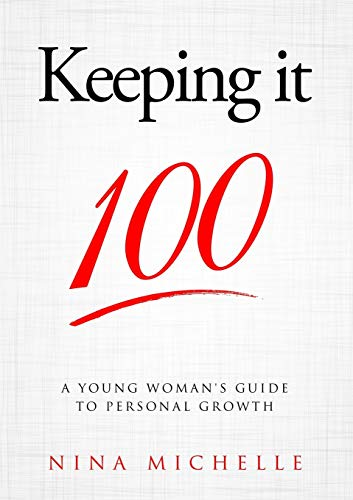 Keeping it 100 By Nina Michelle