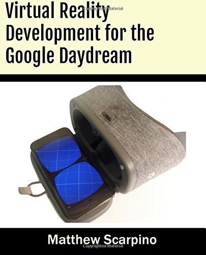 Virtual Reality Development for the Google Daydream By Matthew Scarpino