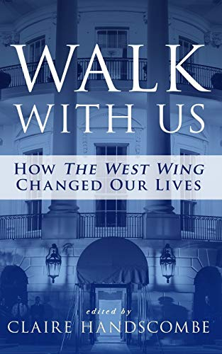"Walk With Us: How ""The West Wing"" Changed Our Lives By Edited by Claire Handscombe"