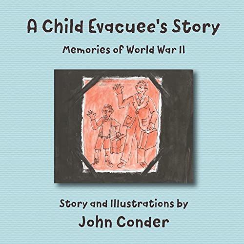 A Child Evacuee's Story By John Conder