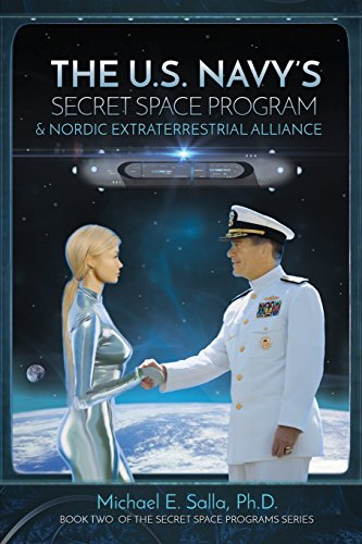 The US Navy's Secret Space Program and Nordic Extraterrestrial Alliance: Volume 2 (Secret Space Programs) By Michael Salla