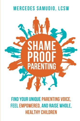 Shame-Proof Parenting By Mercedes Samudio Lcsw