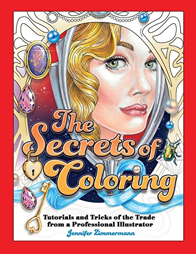 The Secrets of Coloring: Tutorials and Tricks of the Trade from a Professional Illustrator: Volume 1 By Illustrated by Jennifer Zimmermann