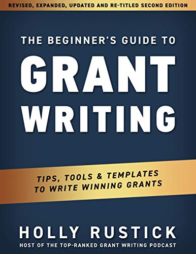 The Beginner's Guide to Grant Writing By Holly Rustick