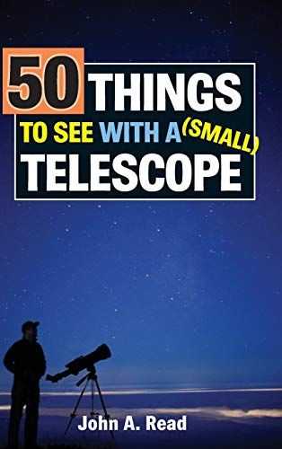 50 Things to See with a Small Telescope By Dr John Read (Professor University of Auckland New Zealand)