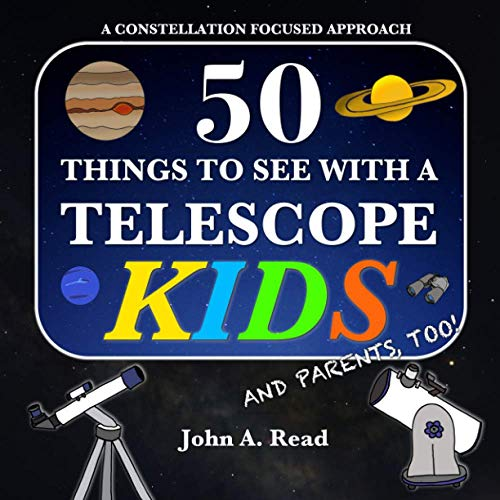 50 Things To See With A Telescope - Kids: A Constellation Focused Approach By John A Read