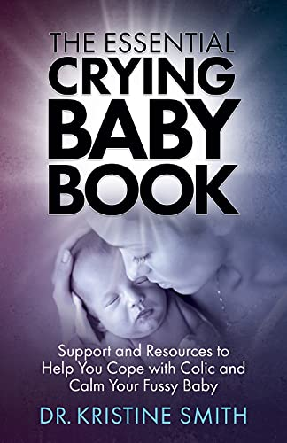 The Essential Crying Baby Book By Dr Kristine Smith