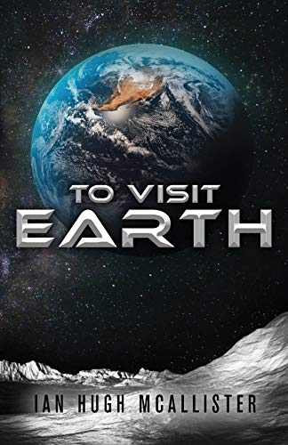 To Visit Earth By Ian Hugh McAllister