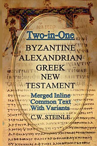 Two-in-One Byzantine Alexandrian Greek New Testament By C W Steinle
