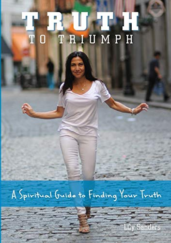 Truth To Triumph By Lily Sanders