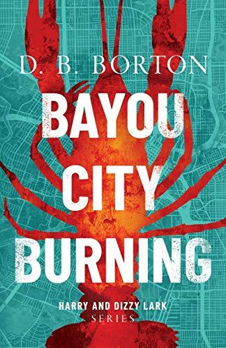Bayou City Burning By D B Borton