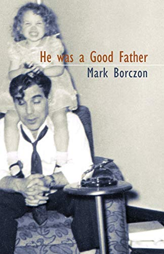 He was a Good Father By Mark Borczon