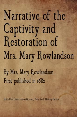 Narrative of the Captivity and Restoration of Mrs. Mary Rowlandson By Mrs Mary Rowlandson
